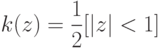 k(z)=\frac{1}{2}[|z|<1]