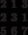 \begin{matrix}2&1&3\\2&3&1\\5&6&7\end{matrix}