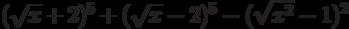 (\sqrt{x}+2)^{5}+(\sqrt{x}-2)^{5}-(\sqrt{x^{2}}-1)^{2}