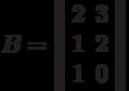 B=\left\  \begin{array}{cc}2&3\\1&2\\1&0\end{array}\right\ 