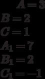 A= 3\\B= 2\\C= 1\\A_1=7 \\B_1= 2\\C_1= -1