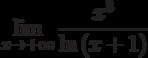 $\lim\limits_{x\rightarrow+\infty}\dfrac{x^{3}}{\ln \left( x+1\right) }$
