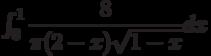 \int_{0}^{1} \dfrac{8}{\pi(2-x)\sqrt{1-x}} dx