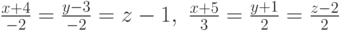 \frac{x+4}{-2}=\frac{y-3}{-2}=z-1, \ \frac{x+5}{3}=\frac{y+1}{2}=\frac{z-2}{2}