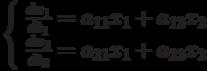 \left\{ \begin{array}{ll}                    \frac{dx_1}{dt_1}=a_{11}x_1+a_{12}x_2\\                    \frac{dx_2}{dt_2}=a_{21}x_1+a_{22}x_2\\                    \end{array} \right.