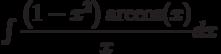 \int \dfrac{\left( 1-x^2\right)\arccos(x)}{x} dx