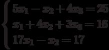 \left\{        \begin{aligned}        & 5x_1-x_2+4x_3=25 \\        & x_1+4x_2+3x_3=16 \\        & 17x_1-x_2=17        \end{aligned}        \right.
