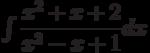 \int \dfrac{x^2+x+2}{x^2-x+1} dx