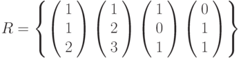 R=\left\{        \left( \begin{array}{c} 1\\1\\2\\\end{array} \right)        \left( \begin{array}{c} 1\\2\\3\\\end{array} \right)        \left( \begin{array}{c} 1\\0\\1\\\end{array} \right)        \left( \begin{array}{c} 0\\1\\1\\\end{array} \right)\right\}