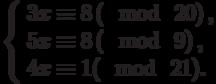 \left\{\begin{array}{l}3x \equiv 8\left(\mod~20\right),\\5x \equiv 8\left(\mod~9\right),\\4x \equiv 1(\mod~21).\end{array}\right