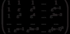 \left( \begin{array}{ccccc}1 & 1 & 1 & ... & 1 \\ 1 & \varepsilon  & \varepsilon ^{2} & ... & \varepsilon ^{n-1} \\ 1 & \varepsilon ^{2} & \varepsilon ^{4} & ... & \varepsilon ^{2n-2} \\ ... & ... & ... & ... & ... \\ 1 & \varepsilon ^{n-1} & \varepsilon ^{2n-2} & ... & \varepsilon ^{(n-1)^{2}}%\end{array}%\right)