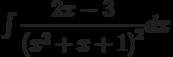 \int \dfrac {2x-3 }{\left(x^2+x+1\right)^2 } dx
