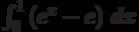 \int_0^1 \left(e^x-e\right) \, dx