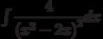 \int \dfrac {4 }{\left( x^2-2x\right)^2 } dx