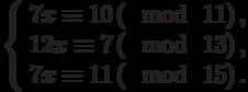 \left\{\begin{array}{l}7x \equiv 10\left(\mod~11\right),\\12x \equiv 7\left(\mod~13\right),\\7x \equiv 11\left(\mod~15\right).\end{array}\right