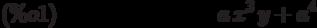 a\,{x}^{3}\,y+{a}^{4}\leqno{(\%o1) }