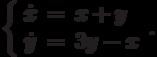 \left\{\begin{array}{ccl}  \dot{x} &=&x+y \\  \dot{y} &=&3y-x\end{array}\right..