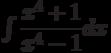 \int \dfrac{x^4+1}{x^4-1} dx