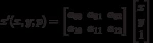 x'(x,y;p)=\begin{bmatrix}a_{00} & a_{01} & a_{02} \\a_{10} & a_{11} & a_{12} \end{bmatrix}\begin{bmatrix}x  \\y  \\1  \end{bmatrix}