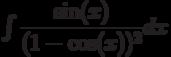 \int \dfrac{\sin(x)}{(1-\cos(x))^2} dx