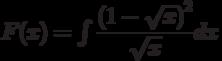 F(x)=\int \dfrac{\left( 1-\sqrt{x}\right)^2}{\sqrt{x}} dx