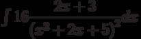 \int 16 \dfrac {2x+3 }{\left( x^2+2x+5\right)^2 } dx