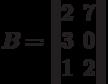 B=\begin{Vmatrix}2&7\\3&0\\1&2\end{Vmatrix}