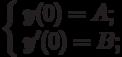 \left\{ \begin{array}{ll}                    y(0)=A;\\                    y'(0)=B;\\                    \end{array} \right.