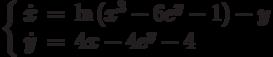 \left\{\begin{array}{ccl}  \dot{x} &=&\ln{(x^3-6e^y-1)}-y \\  \dot{y} &=&4x-4e^y-4\end{array}\right.