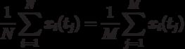 \frac {1}{N} \sum_{i=1}^N x_i(t_j)=\frac {1}{M} \sum_{j=1}^M x_i(t_j)