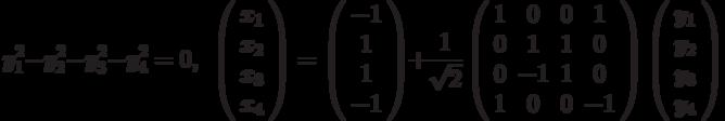 y_{1}^{2}-y_{2}^{2}-y_{3}^{2}-y_{4}^{2}=0,\ \ \left( \begin{array}{c}x_{1} \\ x_{2} \\ x_{3} \\ x_{4}%\end{array}%\right) =\left( \begin{array}{c}-1 \\ 1 \\ 1 \\ -1%\end{array}%\right) +\frac{1}{\sqrt{2}}\left( \begin{array}{cccc}1 & 0 & 0 & 1 \\ 0 & 1 & 1 & 0 \\ 0 & -1 & 1 & 0 \\ 1 & 0 & 0 & -1%\end{array}%\right) \left( \begin{array}{c}y_{1} \\ y_{2} \\ y_{3} \\ y_{4}%\end{array}%\right)