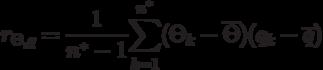 r_{\Theta ,q}=\frac{1}{n^{\ast }-1}\overset{n^{\ast }}{\underset{k=1}{\sum }% }(\Theta _{k}-\overline{\Theta })(q_{k}-\overline{q})
