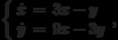 \left\{\begin{array}{ccl}  \dot{x} &=&3x-y  \\  \dot{y} &=&9x-3y\end{array}\right.,