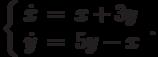 \left\{\begin{array}{ccl}  \dot{x} &=&x+3y \\  \dot{y} &=&5y-x\end{array}\right..