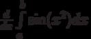 \frac d{dx}\int\limits_a^b\sin(x^2)dx