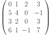 \left( \begin{array}{cccc}0 & 1 & 2 & 3 \\ 5 & 4 & 0 & -1 \\ 3 & 2 & 0 & 3 \\ 6 & 1 & -1 & 7%\end{array}%\right)