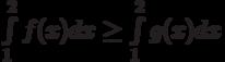 \int\limits_1^2 f(x)dx\ge\int\limits_1^2 g(x)dx