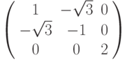 \left( {\begin{array}{*{20}{c}}   1 & { - \sqrt 3 } & 0  \\   { - \sqrt 3 } & { - 1} & 0  \\   0 & 0 & 2  \\\end{array}} \right)