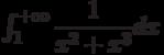 \int_{1}^{+\infty} \dfrac{1}{x^2+x^3} dx