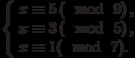 \left\{\begin{array}{l}x \equiv 5\left(\mod~9\right),\\x \equiv 3\left(\mod~5\right),\\x \equiv 1(\mod~7).\end{array}\right