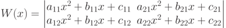 W(x)=\left \begin{matrix}                    a_{11}x^2+b_{11}x+c_{11} & a_{21}x^2+b_{21}x+c_{21} \\                    a_{12}x^2+b_{12}x+c_{12} & a_{22}x^2+b_{22}x+c_{22}\\                    \end{matrix}\right 