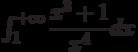 \int_{1}^{+\infty} \dfrac{x^3+1}{x^{4}} dx