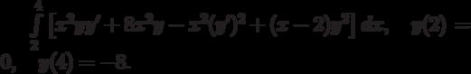 \int\limits_2^4\left[x^2yy'+8x^2y-x^2(y')^2+(x-2)y^2\right]dx, \quad y(2)=0, \quad y(4)=-8.
