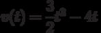 v(t)=\dfrac{3}{2}t^3-4t