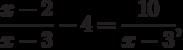 \frac{{x - 2}}{{x - 3}} - 4 = \frac{{10}}{{x - 3}},