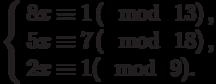 \left\{\begin{array}{l}8x \equiv 1\left(\mod~13\right),\\5x \equiv 7\left(\mod~18\right),\\2x \equiv 1(\mod~9).\end{array}\right
