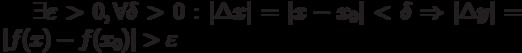 \exists \varepsilon >0, \forall \delta>0:|\Delta x|=|x-x_0| <\delta  \Rightarrow  |\Delta y|=|f(x)-f(x_0)| > \varepsilon &#187; style=&#187;display: inline;<br />                                 &#171;>  следует факт:</h6> <table> <tr> </tr> <tr> </tr> <tr> </tr> </table> <hr  color=#ff8800 size=