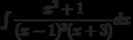 \int \dfrac {x^2+1 }{(x-1)^3(x+3) } dx