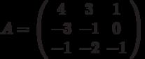 A=\left( \begin{array}{ccc}4 & 3 & 1 \\ -3 & -1 & 0 \\ -1 & -2 & -1%\end{array}%\right)