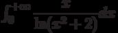 \int_{0}^{+\infty} \dfrac{x}{\ln (x^{2}+2)} dx